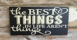 The Best Things In Life Aren't Things.  Wood Sign
